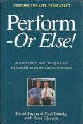 Perform or Else!