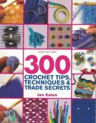 300 Crochet Tips, Techniques and Trade Secrets