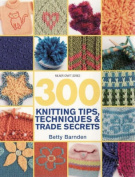 300 Knitting Tips, Techniques and Trade Secrets