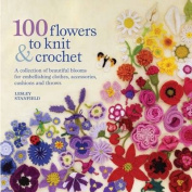 100 Flowers to Knit and Crochet