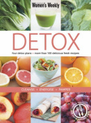 Detox: Four Detox Plans - More Than 100 Delicious Fresh Recipes - Cleanse Energise Pamper (The Australian Women's Weekly