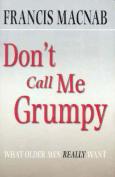 Don't Call Me Grumpy