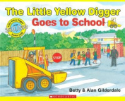 The Little Yellow Digger Goes to School