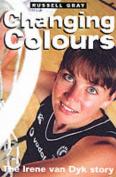 Changing Colours Irene Van Dyk