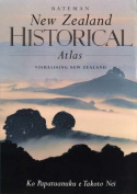 Bateman New Zealand Historical Atlas / Ko Papatuanuku e Takoto Nei