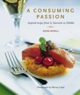A Consuming Passion: Inspired Recipes from Le Gavroche to Zibibbo