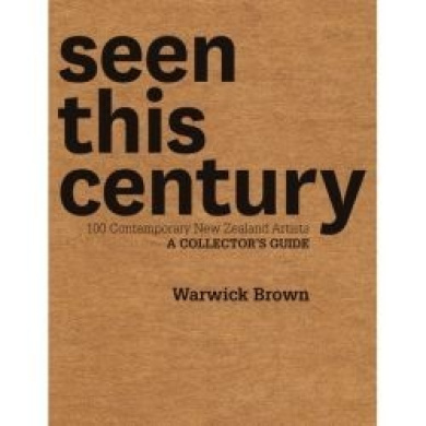 Seen This Century: 100 Contemporary New Zealand Artists