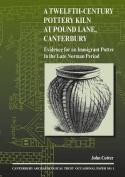 A Twelfth-Century Pottery Kiln at Pound Lane, Canterbury