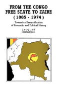 From the Congo Free State to Zaire, 1885-1974