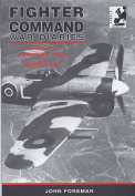 The Fighter Command War Diaries: the Operational History of Fighter Command, Second Tactical Air Force, 100 Group and Air Defence of Great Britain Fighters 1939-45