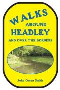 Walks Around Headley... And Over the Borders