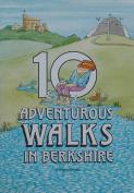 Ten Adventurous Walks in Berkshire