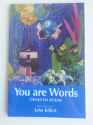 You are Words: Dementia Poems