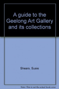 A Guide to the Geelong Art Gallery and Its Collection