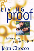 Living Proof - is There a Cure for Cancer?
