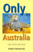 Only in Australia : Tall Tales and True