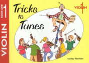 Tricks to Tunes: Violin: Violin Book 1: a Method for Group Tuition of Mixed Stringed Instruments