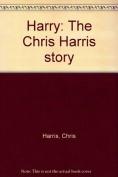 Harry: the Chris Harris Story