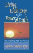 Living Each Day by the Power of Faith
