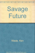 Savage Future