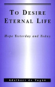 To Desire Eternal Life