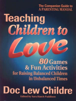 Teaching Children to Love: 80 Games and Fun Activities for Raising Balanced Children in Unbalanced Times