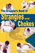 The Grappler's Book of Strangles and Chokes
