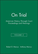 On Trial: American History Through Court Proceedings and Hearings
