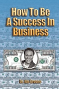 How to Be A Success In Business