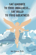 Say Goodbye to Your Smallness, Say Hello to Your Greatness