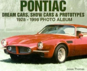 Pontiac Dream Cars, Show Cars and Prototypes, 1928-98 Photo Album