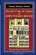 The Life, Crime, & Capture of John Wilkes Booth  : A Magic Lamp Classic Mystery
