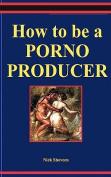 How to Be a Porno Producer