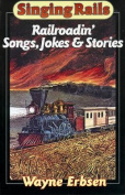 Singing Rails - Railroadin' Songs, Jokes & Stories