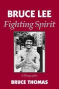 Bruce Lee - a Fighting Spirit