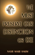 We Must Preserve Our Distinction or Die!
