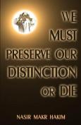 We Must Preserve Our Distinction or Die!