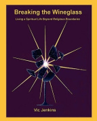 Breaking the Wineglass, Living a Spiritual Life Beyond Religious Boundaries