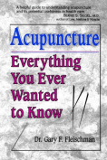 Everything You Ever Wanted to Know About Acupuncture