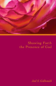 Showing Forth the Presence of God