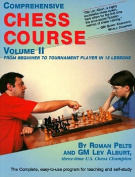 Comprehensive Chess Course: From Beginner to Tournament Player in 12 Lessons
