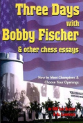 Three Days with Bobby Fischer and Other Chess Essays