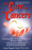 The Cure for All Cancers : Including Over 100 Case Histories of Persons Cured [Large Print]