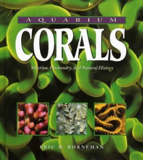Aquarium Corals: Selection, Husbandry and Natural History