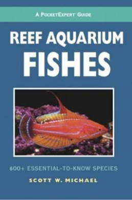 Reef Aquarium Fishes: 500+ Essential-to-know Species (PocketExpert Guide)