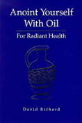 Anoint Yourself with Oil for Radiant Health
