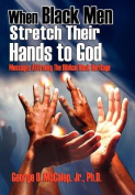 When Black Men Stretch Their Hands to God