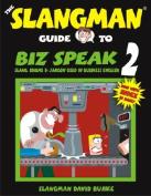 The Slangman Guide to Biz Speak 2