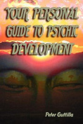 Your Personal Guide To Psychic Development