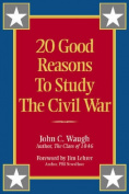 20 Good Reasons to Study the Civil War